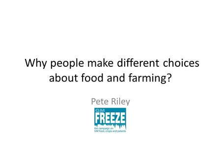 Why people make different choices about food and farming? Pete Riley.