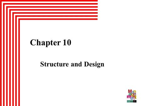 Chapter 10 Structure and Design. organizing - the process of creating an organization's structure organizational structure - the formal framework by which.