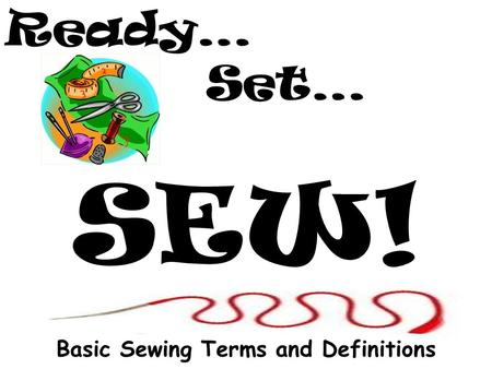 Ready… Set… SEW! Basic Sewing Terms and Definitions.