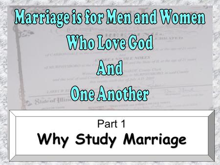 "Part 1 Why Study Marriage. 1. Importance of Marriage ""Marriage is honourable in all, and the bed undefiled: but whoremongers and adulterers God will judge."""