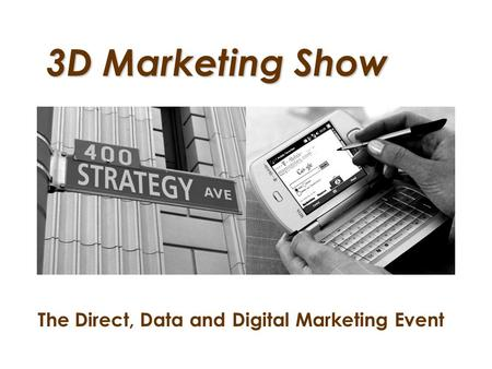 3D Marketing Show The Direct, Data and Digital Marketing Event.