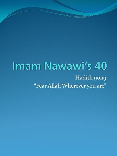 "Hadith no.19 ""Fear Allah Wherever you are"". Text of Hadith."