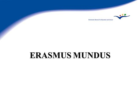 ERASMUS MUNDUS. GENESIS 3Article 149: Enhance quality education 3Lisbon, Bologna/Prague, G8... 3Communication on reinforcing co-operation 3Intercultural.