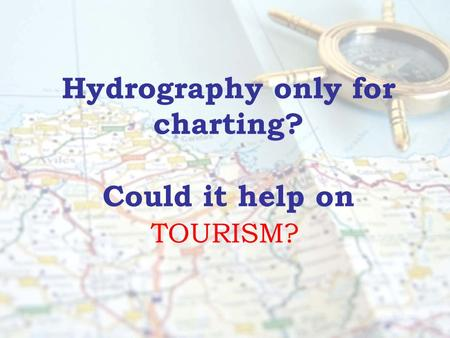 Hydrography only for charting? Could it help on TOURISM?