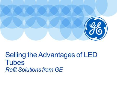 Selling the Advantages of LED Tubes Refit Solutions from GE.