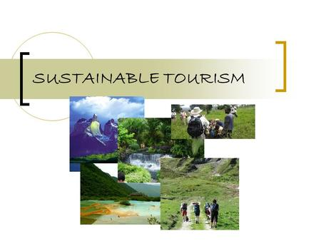 SUSTAINABLE TOURISM. SUMMARY Sustainable Tourism – tourism development that meets the needs of the present without compromising the needs of the future.