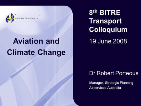 Greenskies 2007 Australian airspace 8 th BITRE Transport Colloquium 19 June 2008 Aviation and Climate Change Manager, Strategic Planning Airservices Australia.