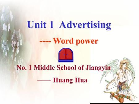 Unit 1 Advertising ---- Word power No. 1 Middle School of Jiangyin —— Huang Hua.
