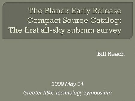 Bill Reach 2009 May 14 Greater IPAC Technology Symposium.