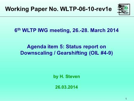 Working Paper No. WLTP-06-10-rev1e 1 Agenda item 5: Status report on Downscaling / Gearshifting (OIL #4-9) by H. Steven 26.03.2014 6 th WLTP IWG meeting,