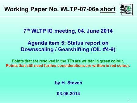 Working Paper No. WLTP-07-06e short 1 Agenda item 5: Status report on Downscaling / Gearshifting (OIL #4-9) Points that are resolved in the TFs are written.