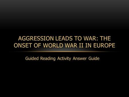 Aggression Leads to War: The Onset of World War II in Europe