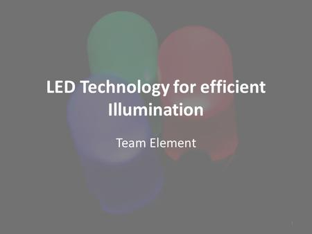 LED Technology for efficient Illumination Team Element 1.