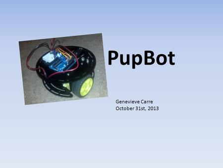 PupBot Genevieve Carre October 31st, 2013. Content Objective of Special Sensor Inspiration Summary of Approach – Microphone sensor – Bandpass filters.