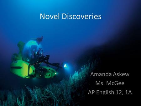 Novel Discoveries Amanda Askew Ms. McGee AP English 12, 1A.