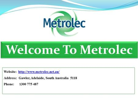 Welcome To Metrolec Website:  Address: Gawler, Adelaide, South Australia 5118 Phone: 1300 775 487.