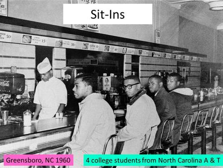 Sit-Ins 4 college students from North Carolina A & T Greensboro, NC 1960.