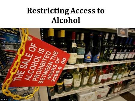 Restricting Access to Alcohol. Background  Injuries  Liver cirrhosis  Cancers  Cardiovascular diseases  Premature deaths  Poverty  Family and partner.