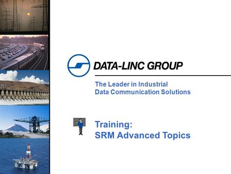 1 The Leader in Industrial Data Communication Solutions Training: SRM Advanced Topics.