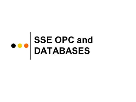 SSE OPC and DATABASES. Overview… Setup the SSE OPC to save data to a MS Access database file (mdb) Setup the SSE OPC to save data to MS SQL database THE.