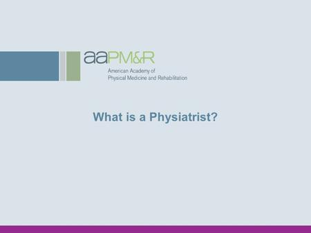 What is a Physiatrist?. Physiatry: Definition Physiatry: From Greek physikos (physical) and iatreia (art of healing) Known as Physical & Rehabilitation.