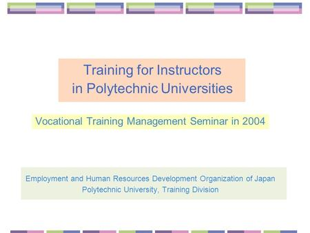 Training for Instructors in Polytechnic Universities Vocational Training Management Seminar in 2004 Employment and Human Resources Development Organization.
