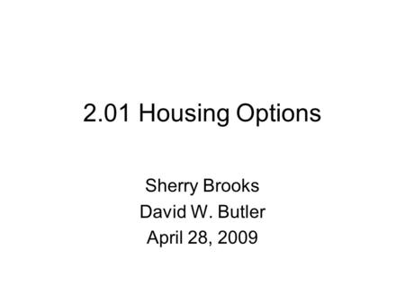 2.01 Housing Options Sherry Brooks David W. Butler April 28, 2009.