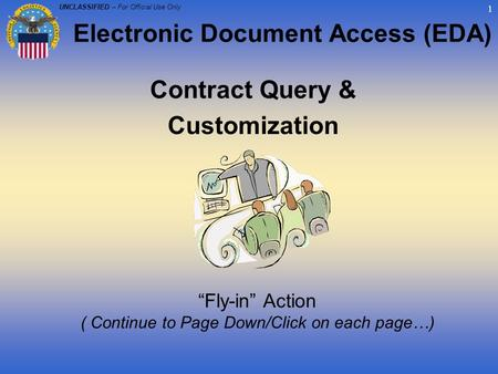 "UNCLASSIFIED – For Official Use Only 1 Contract Query & Customization ""Fly-in"" Action ( Continue to Page Down/Click on each page…) Electronic Document."