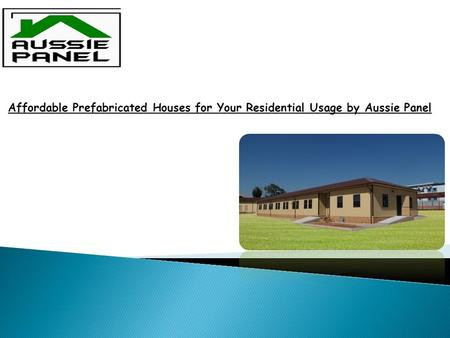 Affordable Prefabricated Houses for Your Residential Usage by Aussie Panel.