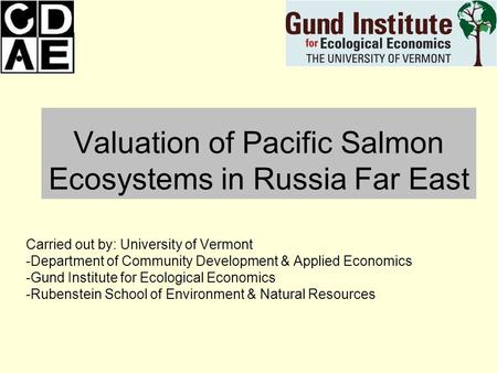 Carried out by: University of Vermont -Department of Community Development & Applied Economics -Gund Institute for Ecological Economics -Rubenstein School.