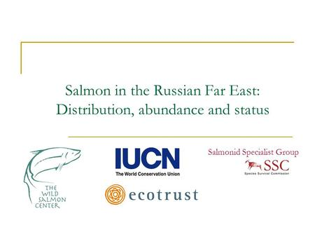 Salmon in the Russian Far East: Distribution, abundance and status Salmonid Specialist Group.