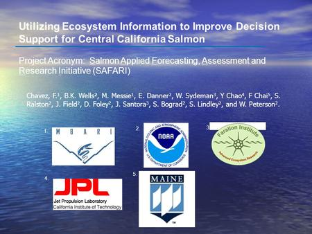 Utilizing Ecosystem Information to Improve Decision Support for Central California Salmon Project Acronym: Salmon Applied Forecasting, Assessment and Research.