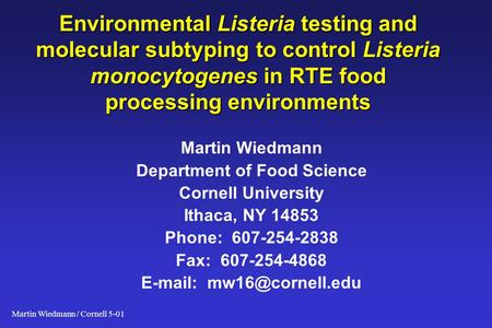 Martin Wiedmann / Cornell 5-01 Environmental Listeria testing and molecular subtyping to control Listeria monocytogenes in RTE food processing environments.