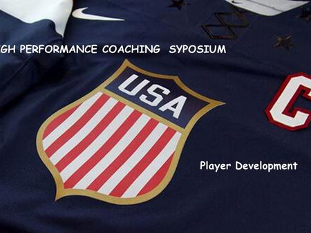 Page 1 HIGH PERFORMANCE COACHING SYPOSIUM Player Development.
