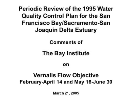 Periodic Review of the 1995 Water Quality Control Plan for the San Francisco Bay/Sacramento-San Joaquin Delta Estuary Comments of The Bay Institute on.