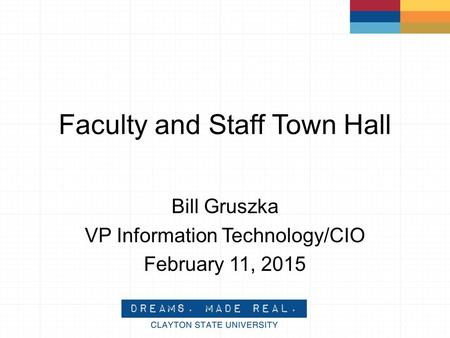 Faculty and Staff Town Hall Bill Gruszka VP Information Technology/CIO February 11, 2015.