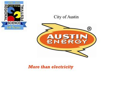 More than electricity City of Austin. Austin Energy – City of Austin Serving Austin Since 1895 Austin Energy is the nation's 8th largest publicly owned.