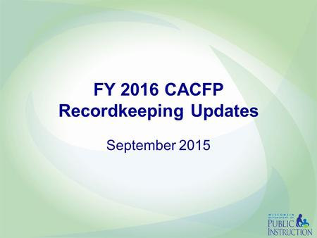 FY 2016 CACFP Recordkeeping Updates September 2015.