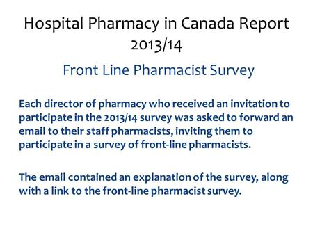Front Line Pharmacist Survey Each director of pharmacy who received an invitation to participate in the 2013/14 survey was asked to forward an email to.