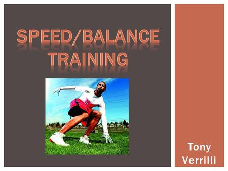 Tony Verrilli.  Help athletes maintain proper balance/awareness technique  Help and improve speed and balancing to enhance overall performance  Maintain.
