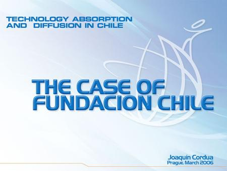 TOPICS Chile 1975-2005 How Fundación Chile works The selection of opportunities Fundación Chile's financing Diffusion of technology Focusing in key clusters.