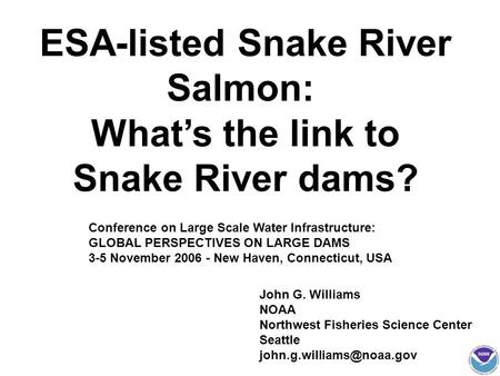 ESA-listed Snake River Salmon: What's the link to Snake River dams? John G. Williams NOAA Northwest Fisheries Science Center Seattle