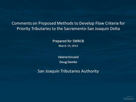 Comments on Proposed Methods to Develop Flow Criteria for Priority Tributaries to the Sacramento-San Joaquin Delta Prepared for SWRCB March 19, 2014 Valerie.