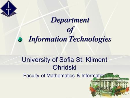 Department of Information Technologies University of Sofia St. Kliment Ohridski Faculty of Mathematics & Informatics.