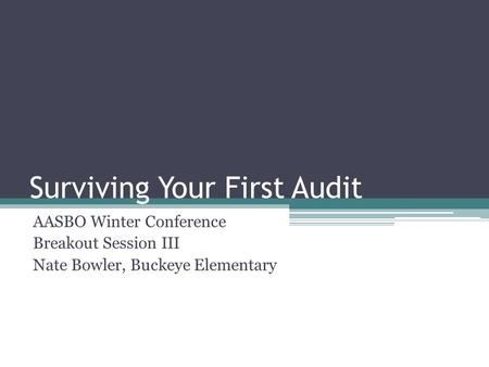 Surviving Your First Audit AASBO Winter Conference Breakout Session III Nate Bowler, Buckeye Elementary.