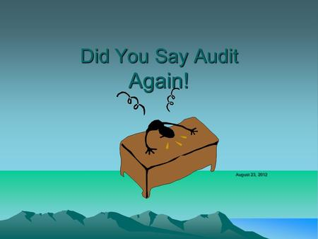 Did You Say Audit Again! August 23, 2012. OMB Circular A-133 Single State Audits Data Reliability Audit Compliance Requirements Self Assessment Data Reliability.