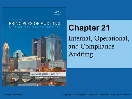 Internal, Operational, and Compliance Auditing Chapter 21 McGraw-Hill/Irwin Copyright © 2010 by The McGraw-Hill Companies, Inc. All rights reserved.