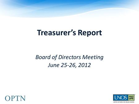Treasurer's Report OPTN/UNOS Board of Directors Meeting June 25-26, 2012.