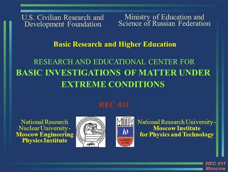 U.S. Civilian Research and Development Foundation National Research Nuclear University - Moscow Engineering Physics Institute Ministry of Education and.