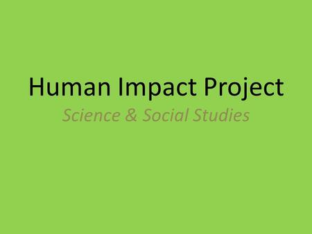 Human Impact Project Science & Social Studies. Driving Question How can the issues created by humans in the Great Lakes region be addressed and corrected?